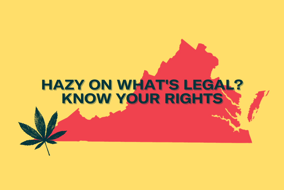"""graphic with text: """"hazy on what's legal? Know your rights"""" with a virginia map and a pot leaf in the background"""