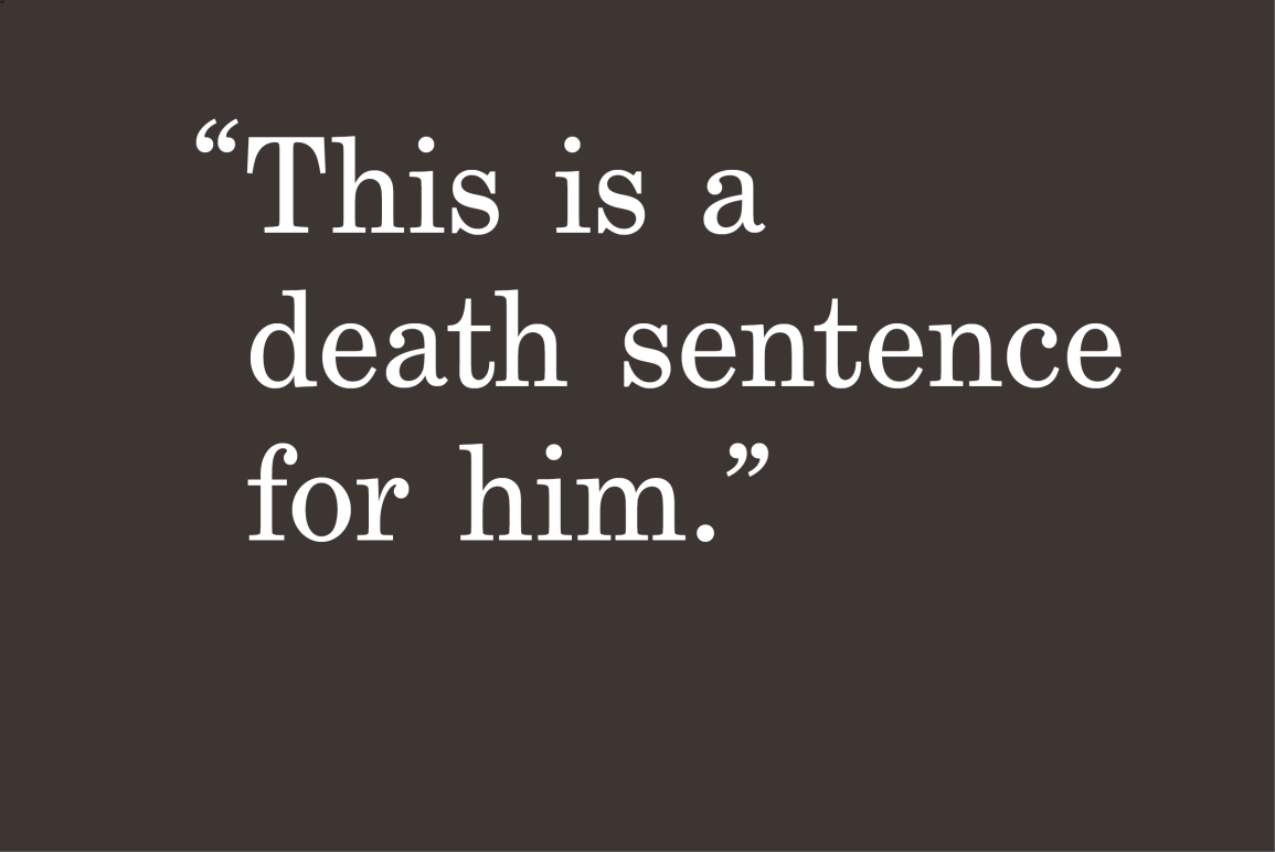 "gray background with a quote ""This is a death sentence for him."""