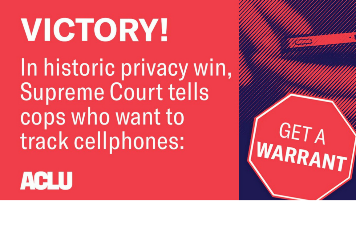 Text on graphic: victory, in history privacy win, supreme court tells cops who want to track cell phones: Get A Warrant