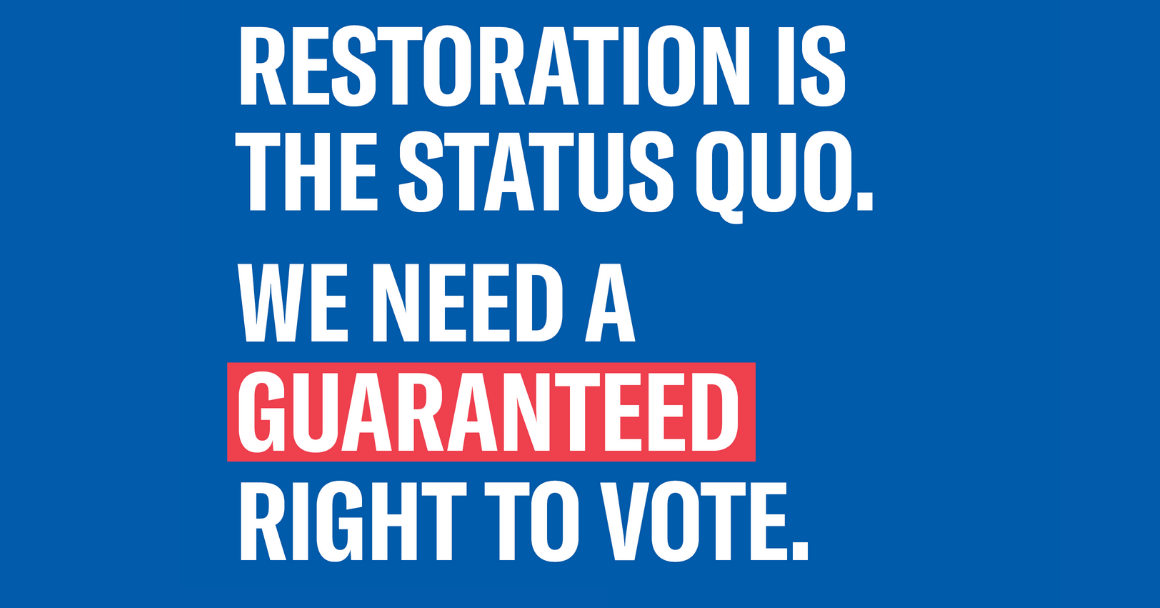 "blue background with the text ""restoration is the status quo. we need a guaranteed right to vote."""
