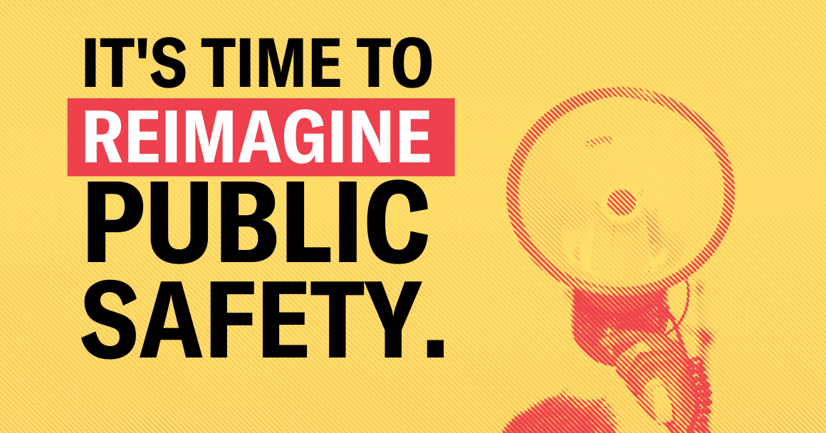 """A graphic reading """"it's time to reimagine public safety."""""""
